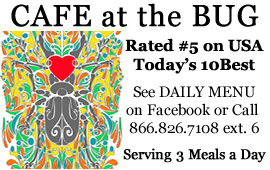 'Click' here to visit the 'Cafe at the Bug' for Breakfast, Lunch & Dinner. They offer Fresh, Local, & Organic options....worth making a trip for!